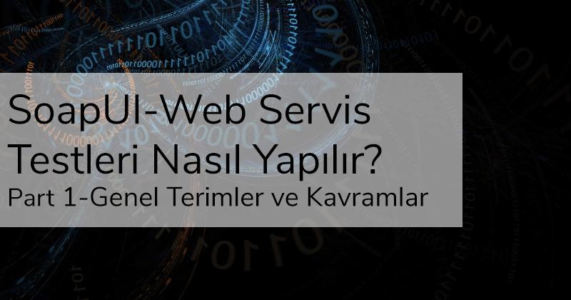 SoapUI-Web Servis Testleri Nasıl Yapılır? Part 1-Genel Terimler ve Kavramlar